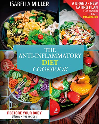 The Anti-Inflammatory Diet Cookbook : The Complete And Ultimate Allergy-Free Recipes Cookbook; A Brand - New Eating Plan For Women To Fight Inflammation, ... And Restore Your Body (English Edition)