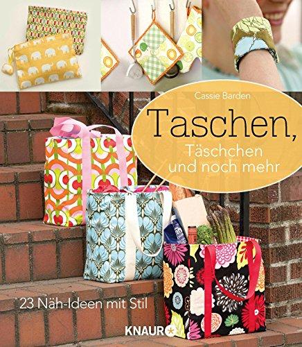 Taschen, Täschchen und noch mehr: 23 Näh-Ideen mit Stil