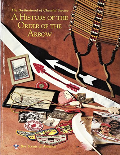 The brotherhood of cheerful service: A history of the Order of the Arrow