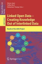 Linked Open Data -- Creating Knowledge Out of Interlinked Data: Results of the LOD2 Project (Lecture Notes in Computer Science Book 8661)
