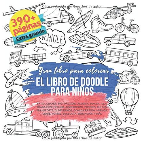 El libro de Doodle para niños. Gran libro para colorear. Extra grande 390+ páginas: Alegría, Magia, Isla, Trabajo de oficina, Dormitorio, Postres, ... Gente, Fútbol, Ecología, Educación y más
