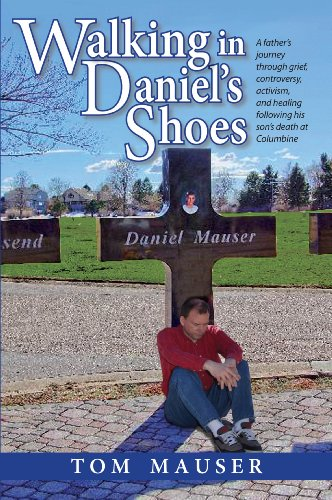 Walking in Daniel's Shoes: A Father's Journey Through Grief, Controversy, Activism, and Healing Following His Son's Death at Columbine