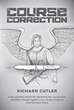 Course Correction: A story of families and friends separated by time, circumstances, and distance brought together to try to change a dangerous course of human history.
