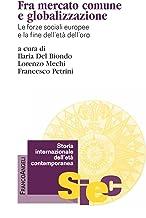 Fra mercato comune e globalizzazione. Le forze sociali europee e la fine dell'età dell'oro (Storia internaz. dell'età contemporanea Vol. 6) (Italian Edition)