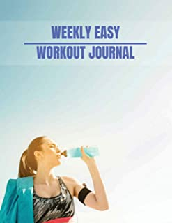 Weekly Easy Workout Journal: Workout Planner Journal book for women With Calendar 2018-2019 Weekly Workout Planner ,Workout Goal , Workout Journal ... (Workout Log  & Training Journal) (Volume 8)