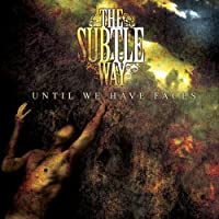 Until We Have Faces by The Subtle Way (2007-08-07)