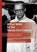 Arthur Miller for the Twenty-First Century: Contemporary Views of His Writings and Ideas (American Literature Readings in the 21st Century)