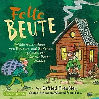 Fette Beute: Wilde Geschichten von Räubern und Banditen                   Autor:                                                                                                                                 Otfried Preußler,                                                                                        Florian Beckerhoff,                                                                                        Sabine Bohlmann,                   und andere                          Sprecher:                                                                                                                                 Gustav Peter Wöhler                      Spieldauer: 2 Std. und 46 Min.     2 Bewertungen     Gesamt 5,0