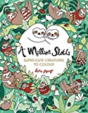 A Million Sloths: Seriously Cute Creatures to Colour