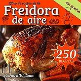 Libro de cocina de la freidora de aire: La guía definitiva para freír y asar:...