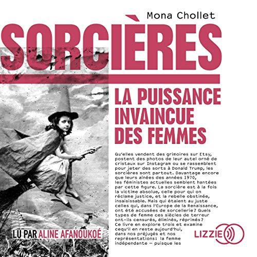 Sorcières                   De :                                                                                                                                 Mona Chollet                               Lu par :                                                                                                                                 Aline Afanoukoe                      Durée : 7 h et 57 min     2 notations     Global 4,5