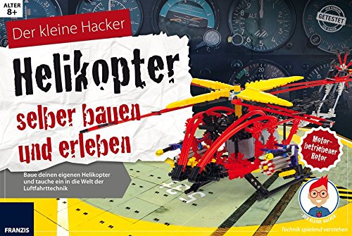 Der kleine Hacker: Helikopter selber bauen und erleben