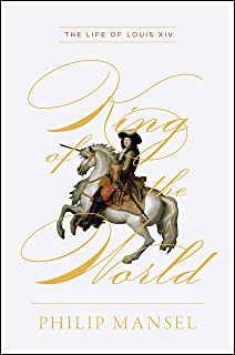 King of the World – The Life of Louis XIV
