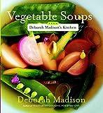 Vegetable Soups from Deborah Madison's Kitchen...