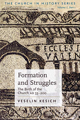 Formation and Struggles : The Birth of the Church AD 33-200 (The Church in History Series Book 1) (English Edition)