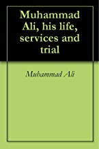 Muhammad Ali, his life, services and trial