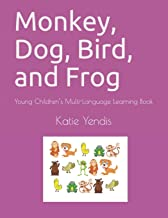 Monkey, Dog, Bird, and Frog: Young Children's Multi-Language Learning Book