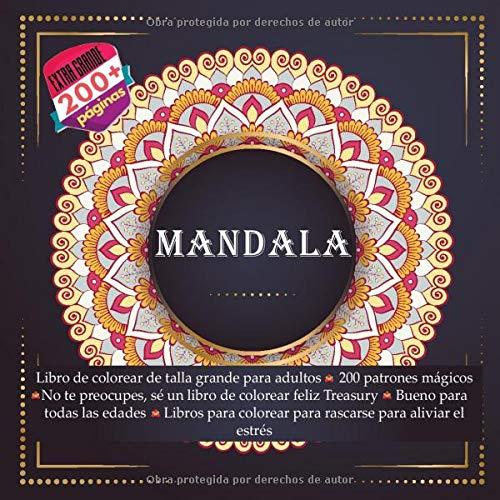 Mandala Libro de colorear de talla grande para adultos - 200 patrones mágicos - No te preocupes, sé un libro de colorear feliz Treasury - Bueno para ... colorear para rascarse para aliviar el estrés