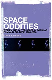 Space Oddities: Women and Outer Space in Popular Film and Culture, 1960-2000
