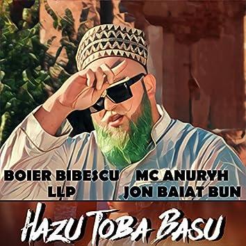 Hazu X Toba X Basu (feat. LLP, Anuryh, Jon Baiat Bun)