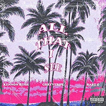 All That I See (feat. Keenon Rush & BABYG)