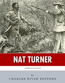 American Legends: The Life of Nat Turner by [Charles River Editors]