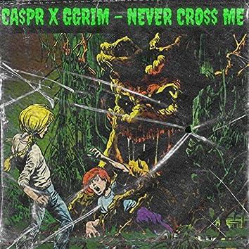NEVER CROSS ME (feat. Ggrim)