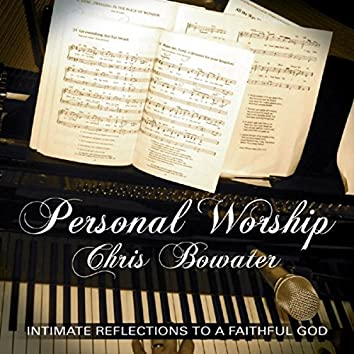 Personal Worship - Intimate Reflections To A Faithful God