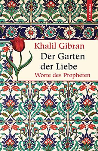 Der Garten der Liebe. Worte des Philosophen: Worte des Propheten (Geschenkbuch Weisheit, Band 31)