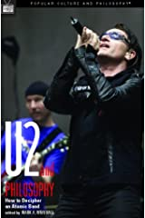 U2 and Philosophy: How to Decipher an Atomic Band (Popular Culture and Philosophy Book 21) Kindle Edition