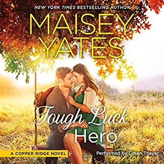 Tough Luck Hero     A Copper Ridge Novel              Written by:                                                                                                                                 Maisey Yates                               Narrated by:                                                                                                                                 Lillian Thayer                      Length: 9 hrs and 36 mins     1 rating     Overall 5.0