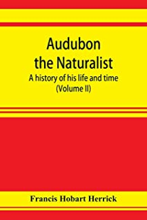 Audubon the naturalist; a history of his life and time (Volume II)