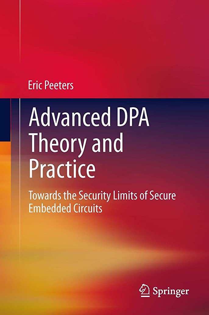 ディスカウント四排出Advanced DPA Theory and Practice: Towards the Security Limits of Secure Embedded Circuits (English Edition)