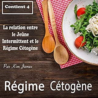 Régime Cétogène: La relation entre le Jeûne Intermittent et le Régime Cétogène [Ketogenic Diet: The Relationship Between Intermittent Fasting and the Ketogenic Diet]                   By:                                                                                                                                 Kim James                               Narrated by:                                                                                                                                 Martin Landry                      Length: 5 hrs and 47 mins     27 ratings     Overall 4.6