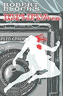 Robert Bloch's Yours Truly, Jack the Ripper