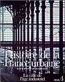 Histoire de la France urbaine, tome 4 - La Ville de l'âge industriel