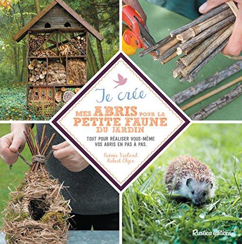 Je crée mes abris pour la petite faune du jardin (Esprit nature) (French Edition)