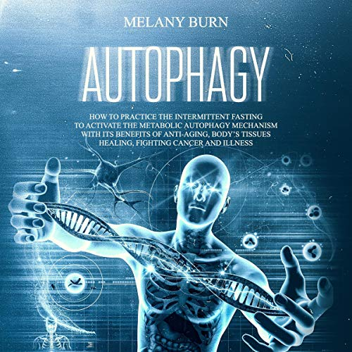 61DGgOt6lzL - Autophagy: How to Practice the Intermittent Fasting to Activate the Metabolic Autophagy Mechanism with Its Benefits of Anti-Aging, Body's Tissues Healing, Fighting Cancer and Illnesses