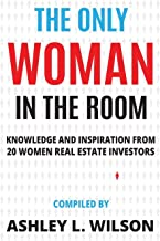 The Only Woman in the Room: Knowledge and Inspiration from 20 Women Real Estate Investors