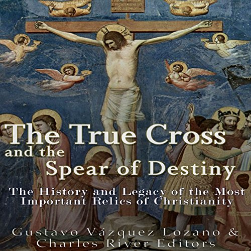 The True Cross and the Spear of Destiny audiobook cover art