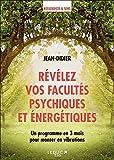 Révélez vos facultés psychiques et énergétiques - Un programme en 3 mois pour monter en vibrations