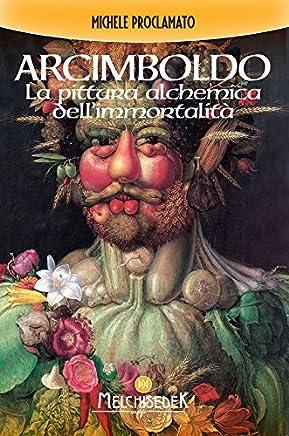Giuseppe Arcimboldo: La pittura alchemica dellimmortalità