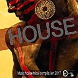 House (Music House Tribal Compilation 2017)