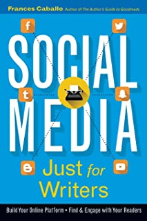 Social Media Just for Writers: How to Build Your Online Platform and Find and Engage with Your Readers