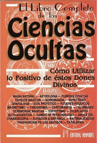 El libro completo de las ciencias ocultas : cómo utilizar lo positivo de estos dones divinos