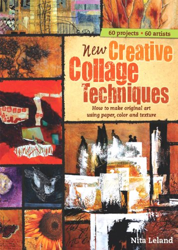 New Creative Collage Techniques: How to Make Original Art Using Paper, Color and Texture