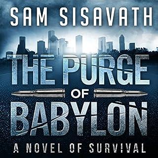 The Purge of Babylon: A Novel of Survival     Purge of Babylon, Volume 1              Auteur(s):                                                                                                                                 Sam Sisavath                               Narrateur(s):                                                                                                                                 Adam Danoff                      Durée: 14 h et 18 min     2 évaluations     Au global 5,0