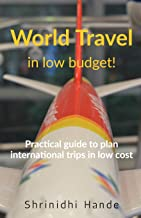 World Travel in low budget: How to plan international trips on our own in low cost?