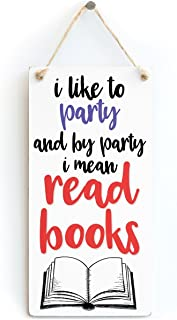 """Meijiafei I Like to Party and by Party I Mean Read Books - Funny Book Gift Sign Gifts for Book Lovers 10""""x5"""""""