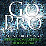 Go Pro - 7 Steps to Becoming a Network Marketing Professional                   By:                                                                                                                                 Eric Worre                               Narrated by:                                                                                                                                 Eric Worre                      Length: 2 hrs and 49 mins     7,770 ratings     Overall 4.8